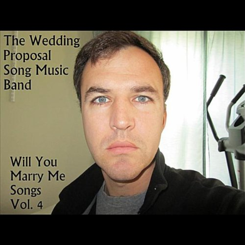 Will You Marry Me Songs, Vol. 4 By The Wedding Proposal