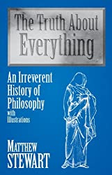The Truth About Everything: An Irreverent History of Philosophy : With Illustrations