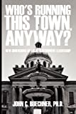 Who's Running This Town, Anyway?, John C. Buechner, 0595516467