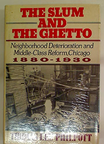 The Slum and the Ghetto: Housing Reform and Neighborhood Work in Chicago, 1880-1930 (Urban Life in America) (Best Urban Neighborhoods In America)