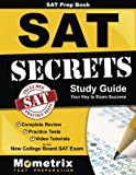SAT Prep Book: SAT Secrets Study Guide: Complete Review, Practice Tests, Video Tutorials for the New College Board SAT Exam