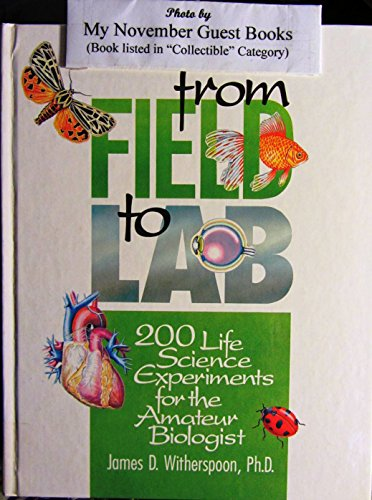 From Field to Lab: 200 Life Science Experiments for the Amateur Biologist