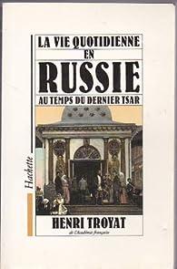 La vie quotidienne en Russie au temps du dernier Tsar par Henri Troyat