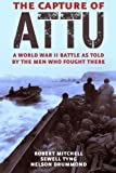 The Capture of Attu: A World War II Battle as Told by the Men Who Fought There