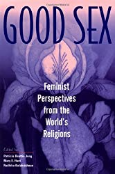 Good Sex: Feminist Perspective from the World's Religions: Feminist Perspectives from the World's Religions