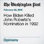 How Biden Killed John Roberts's Nomination in 1992 | Marc A. Thiessen