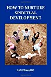 How to Nurture Spiritual Development, Ann Edwards, 0955643082
