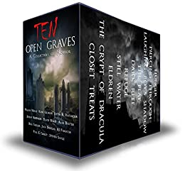 Ten Open Graves: A Collection of Supernatural Horror by [Wood, David, Meikle, William, Robinson, Jeremy, Macumber, Justin R., Cooley, Paul E, Baxter, Alan, Gilmour, Kane, Savile, Steven, Chesler, Rick, Fanucchi, R.J.]