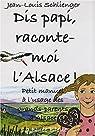 Dis papi, raconte-moi l'Alsace ! par Schlienger
