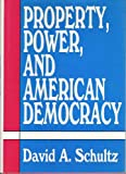 Property, Power, and American Democracy, Schultz, David, 1560000384