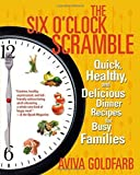 The Six O'Clock Scramble: Quick, Healthy, and Delicious Dinner Recipes for Busy Families by Aviva Goldfarb (2006-04-04)