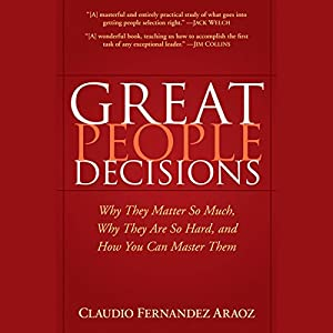 Great People Decisions: Why They Matter So Much, Why They are So Hard, and How You Can Master Them Audiobook