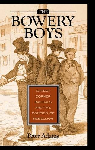 Nyc Bowery Street (The Bowery Boys: Street Corner Radicals and the Politics of Rebellion)