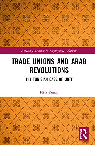 Trade Unions and Arab Revolutions: The Tunisian Case of UGTT (Routledge Research in Employment Relations)