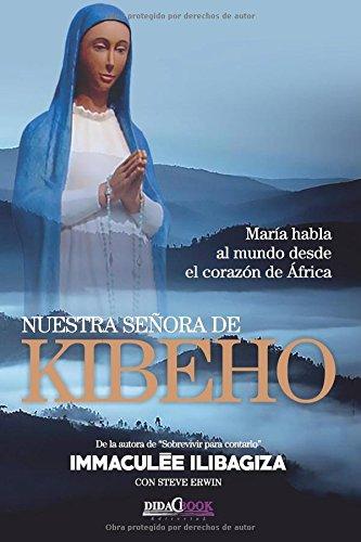 Descargar Libro Nuestra Señora De Kibeho: María Habla Al Mundo Desde El Corazón De África Immaculée Ilibagiza