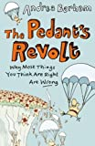 img - for The Pedant's Revolt: Why Most Things You Think Are Right Are Wrong by Andrea Barham (2012-10-01) book / textbook / text book