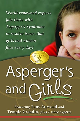 Aspergers and Girls: World-Renowned Experts Join Those with Aspergers Syndrome to Resolve Issues That Girls and Women Face Every Day! Tony Attwood