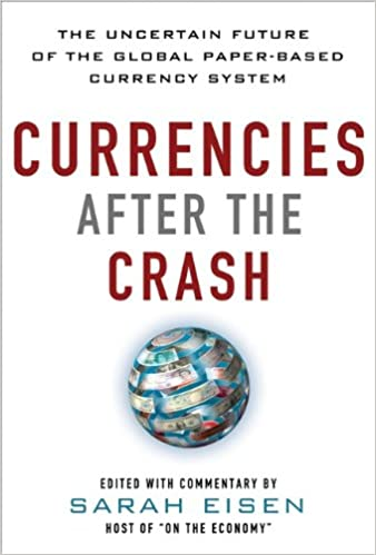 Ebook für Handy-Download Currencies After the Crash:  The Uncertain Future of the Global Paper-Based Currency System: The Uncertain Future of the Global Paper-Based Currency System (EBOOK) auf Deutsch PDF ePub iBook B009NW5IHQ by Sara Eisen