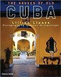 The Houses of Old Cuba, Llilian Llanes and Jean-Luc De Laguarigue, 0500282722