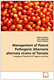 Management of Potent Pathogenic Alternaria Alternata Strains of Tomato, Sobiya Shafique and Tahir Mahmood, 3639353455