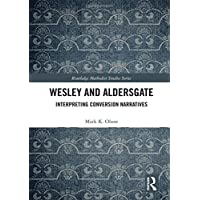 Wesley and Aldersgate: Interpreting Conversion Narratives