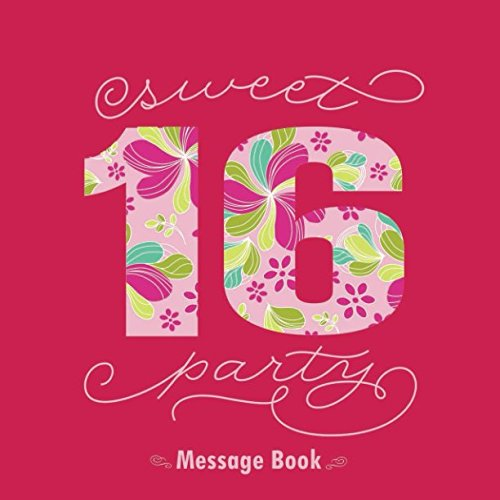 Sweet 16 Party Message Book: Guest Memory Keepsake Milestone Birthday Celebration Blank And Lined Pages Journal (Sweet Sixteen Gifts) (16th Birthday Card Messages For Best Friend)