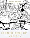 Kaliningrad (Russia) Trip Journal: Lined Kaliningrad (Russia) Vacation/Travel Guide Accessory Journal/Diary/Notebook With Kaliningrad (Russia) Map Cover Art