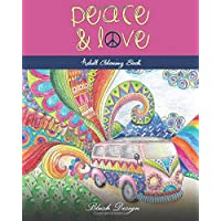 Peace and Love: Adult Coloring Book (Great New Christmas Gift Idea 2019 - 2020, Stress Relieving Creative Fun Drawings For Grownups & Teens to Reduce Anxiety & Relax)