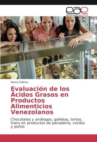 Evaluación de los Ácidos Grasos en Productos Alimenticios Venezolanos: Chocolates y análogos, galletas, tortas, trans en...