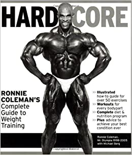 Hardcore: Ronnie Colemanu0027s Complete Guide to Weight Training: Michael Berg  NSCA-CPT: 9781572439733: Amazon.com: Books