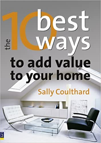 The 10 Best Ways to...Add Value to Your Home: How to Grow Your Space and Your Wealth by Sally Coulthard (2008-06-12)