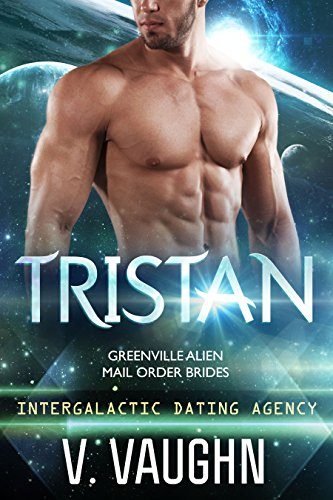 Tristan: Intergalactic Dating Agency (Greenville Alien Mail Order Brides  Book 6) by [