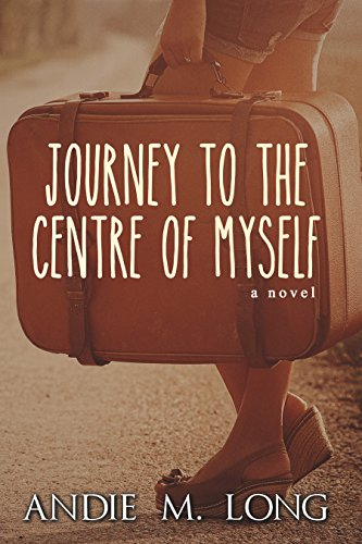 Journey to the Centre of Myself by [Long, Andie M.]