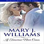 If Tomorrow Never Comes: Harper Falls, Book 2 | Mary J. Williams