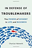 img - for In Defense of Troublemakers: The Power of Dissent in Life and Business book / textbook / text book