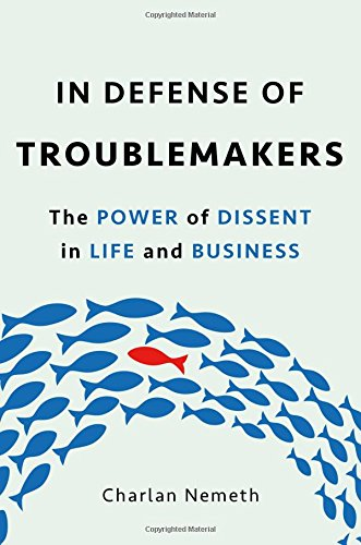 In Defense of Troublemakers: The Power of Dissent in Life and Business cover