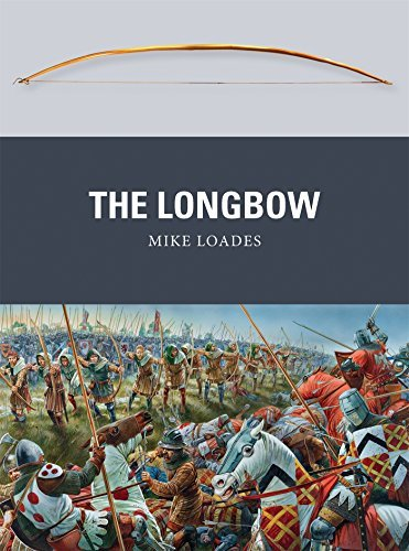 The Longbow (Weapon) by Mike Loades (2013-09-17) - Longbow Vision