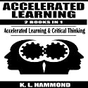 Accelerated Learning, 2 Books in 1: Accelerated Learning & Critical Thinking Audiobook by K. L. Hammond Narrated by Michael Hatak