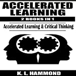 Accelerated Learning, 2 Books in 1: Accelerated Learning & Critical Thinking | K. L. Hammond