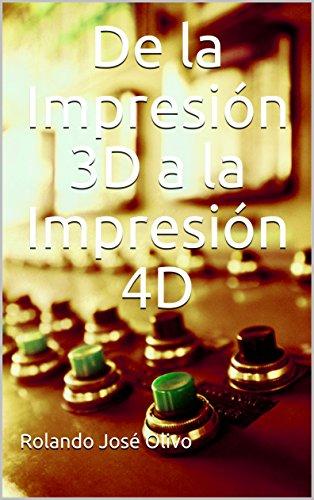 De la Impresión 3D a la Impresión 4D (Spanish Edition) by [Olivo,