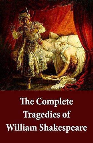 The Complete Tragedies of William Shakespeare: Romeo And Juliet + Coriolanus + Titus Andronicus + Timon Of Athens + Julius Caesar + Macbeth + Hamlet, Prince ... The Moor Of Venice + Antony And Cleopatr