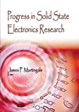 Progress in Solid State Electronics Research, James P. Martingale, 1600218520