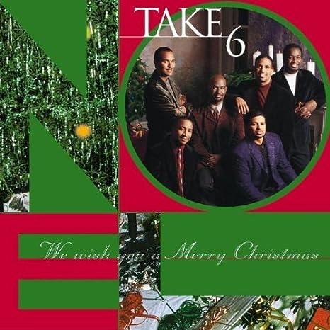 Take 6 We Wish You A Merry Christmas Amazon Com Music