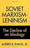 Soviet Marxism-Leninism, Alfred B. Evans, 0275947637