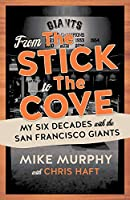 From The Stick to The Cove: Six Decades with the San Francisco Giants