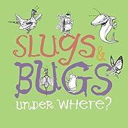Slugs & Bugs & Und