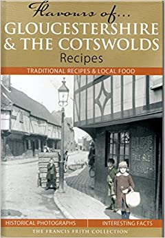 Flavours of Gloucestershire & the Cotswolds: Traditional Recipes and Local Food