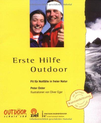 Erste Hilfe Outdoor: Fit für Notfälle in freier Natur Taschenbuch – 2003 Peter Oster ZIEL 3934214959 MAK_GD_9783934214958