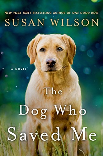 The Dog Who Saved Me: A Novel by [Wilson, Susan]