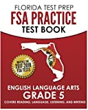 FLORIDA TEST PREP FSA Practice Test Book English Language Arts Grade 5: Covers Reading, Language, Listening, and Writing